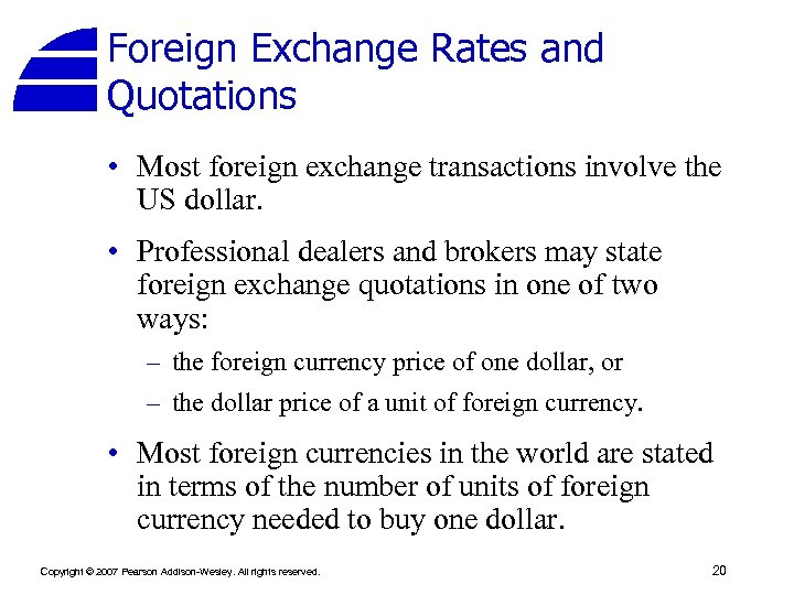 Foreign Exchange Rates and Quotations • Most foreign exchange transactions involve the US dollar.