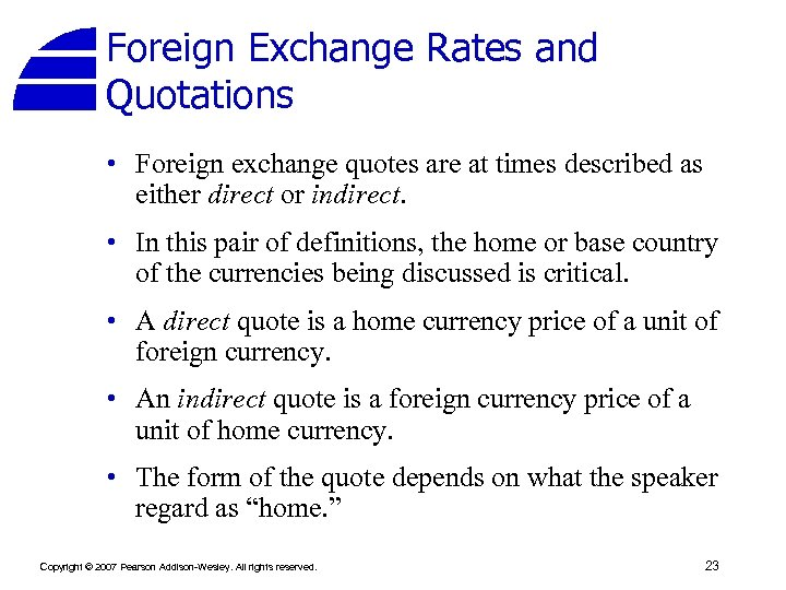Foreign Exchange Rates and Quotations • Foreign exchange quotes are at times described as