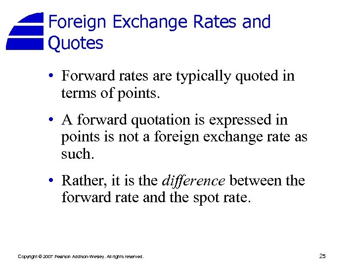 Foreign Exchange Rates and Quotes • Forward rates are typically quoted in terms of