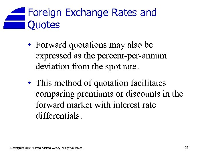 Foreign Exchange Rates and Quotes • Forward quotations may also be expressed as the