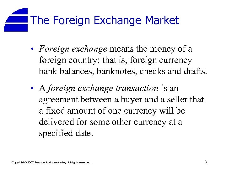 The Foreign Exchange Market • Foreign exchange means the money of a foreign country;