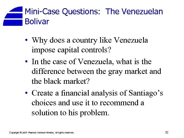Mini-Case Questions: The Venezuelan Bolivar • Why does a country like Venezuela impose capital