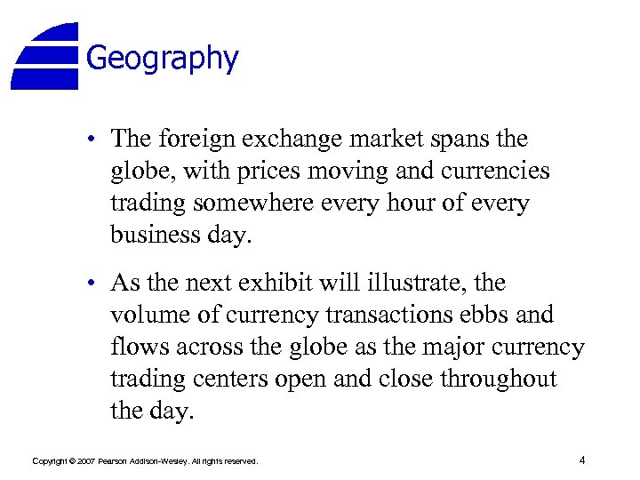 Geography • The foreign exchange market spans the globe, with prices moving and currencies