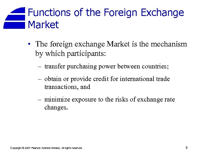 Functions of the Foreign Exchange Market • The foreign exchange Market is the mechanism