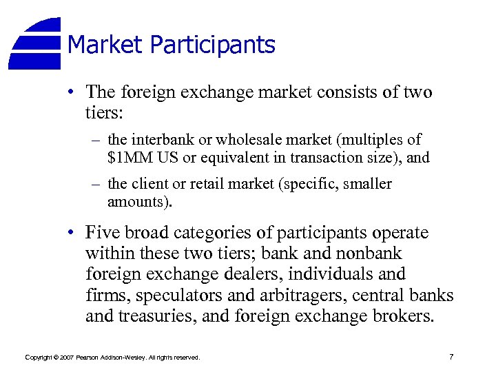 Market Participants • The foreign exchange market consists of two tiers: – the interbank