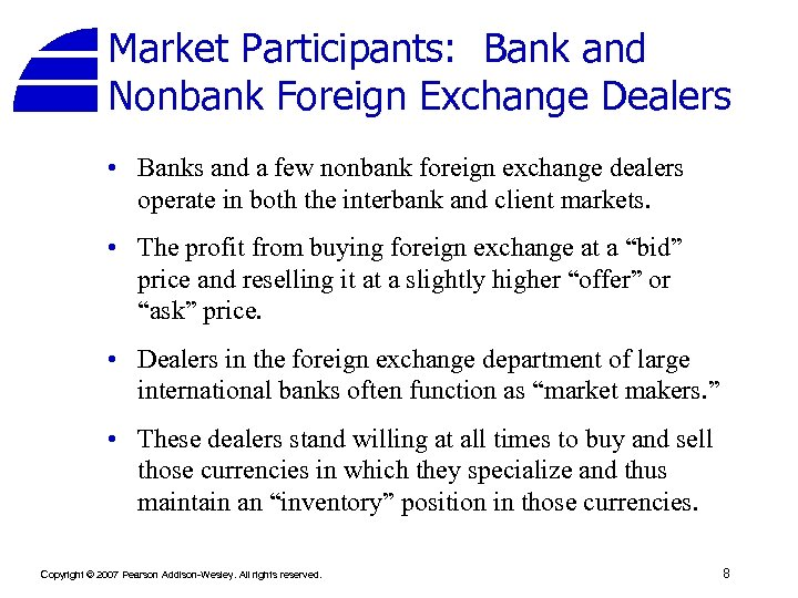 Market Participants: Bank and Nonbank Foreign Exchange Dealers • Banks and a few nonbank