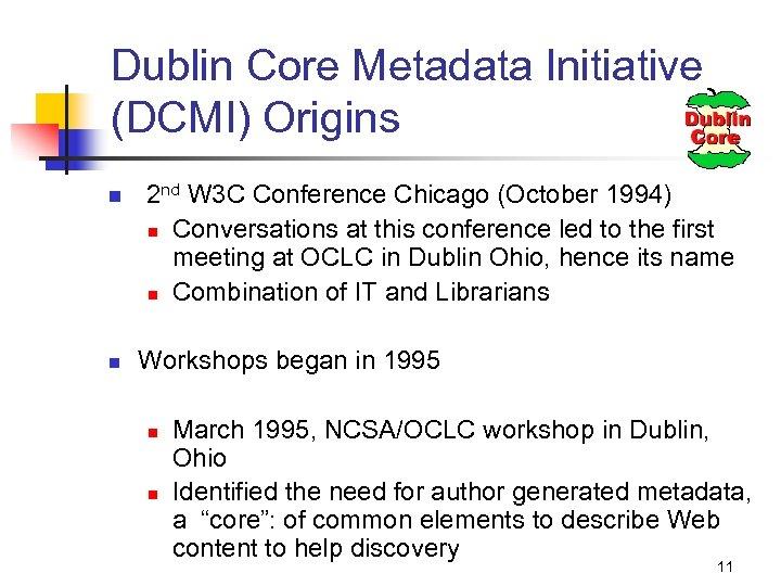 Dublin Core Metadata Initiative (DCMI) Origins n n 2 nd W 3 C Conference