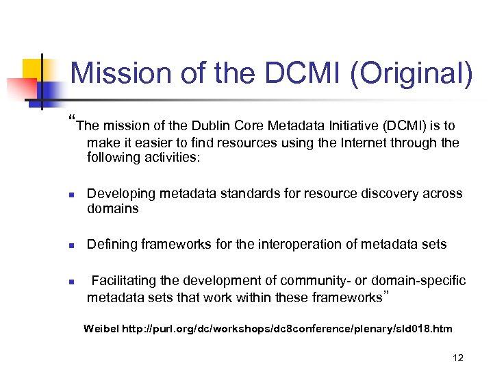 "Mission of the DCMI (Original) ""The mission of the Dublin Core Metadata Initiative (DCMI)"