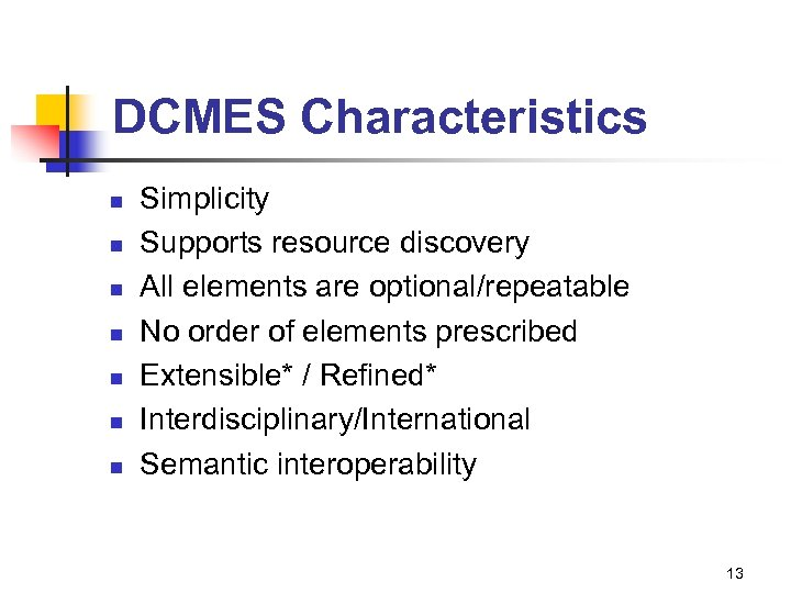 DCMES Characteristics n n n n Simplicity Supports resource discovery All elements are optional/repeatable