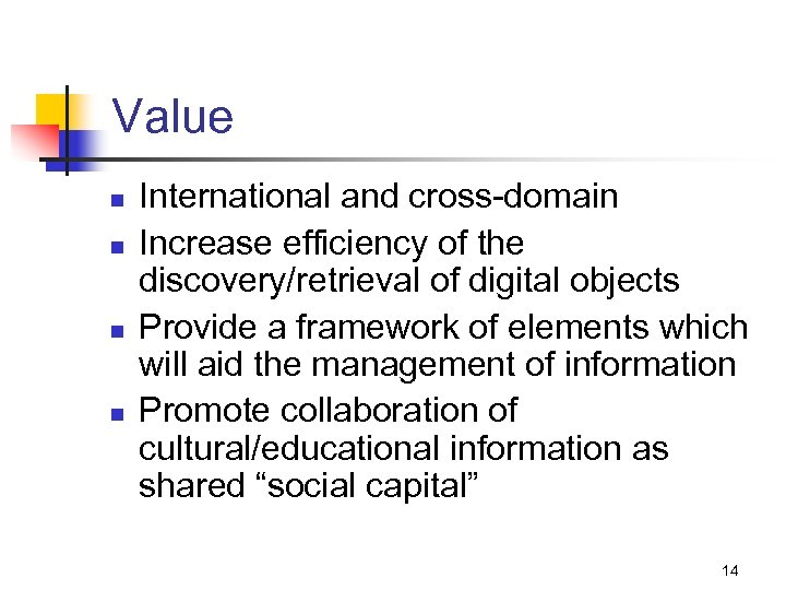 Value n n International and cross-domain Increase efficiency of the discovery/retrieval of digital objects