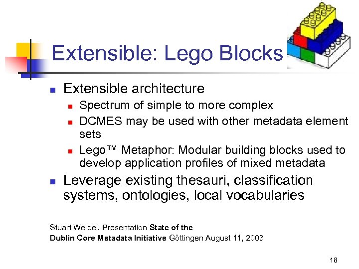 Extensible: Lego Blocks n Extensible architecture n n Spectrum of simple to more complex