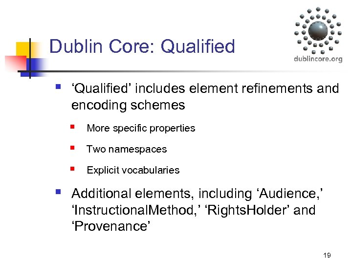 Dublin Core: Qualified § 'Qualified' includes element refinements and encoding schemes § § Two