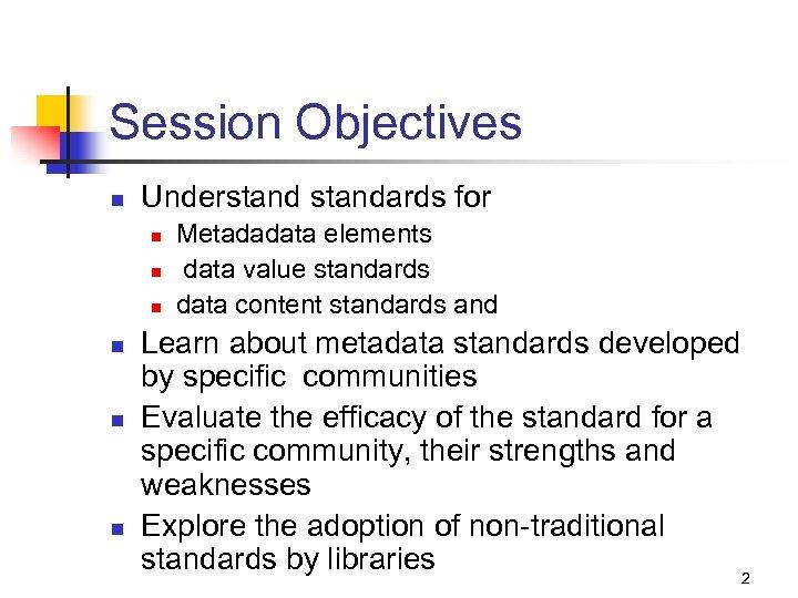 Session Objectives n Understandards for n n n Metadadata elements data value standards data