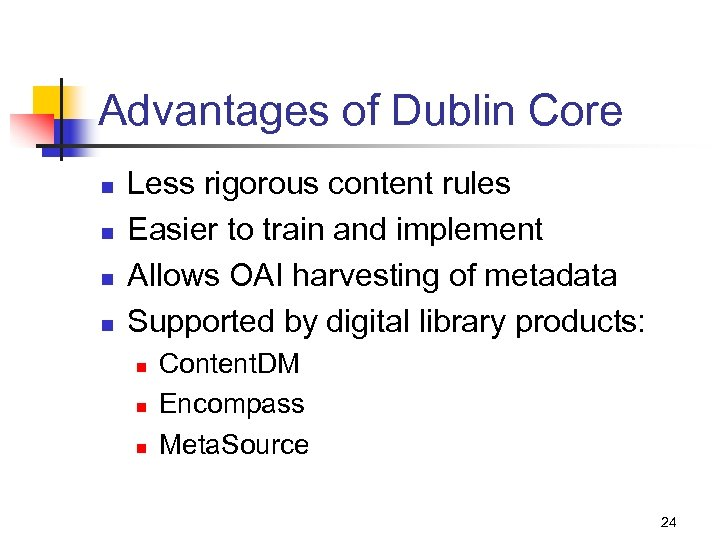 Advantages of Dublin Core n n Less rigorous content rules Easier to train and