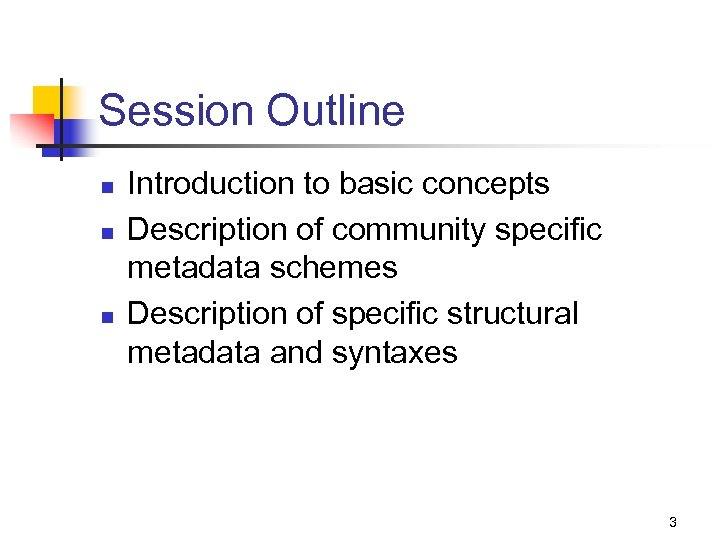 Session Outline n n n Introduction to basic concepts Description of community specific metadata