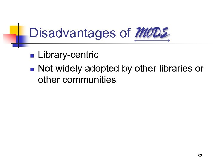 Disadvantages of n n Library-centric Not widely adopted by other libraries or other communities