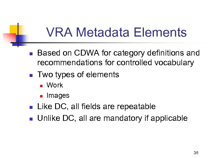 VRA Metadata Elements n n Based on CDWA for category definitions and recommendations for