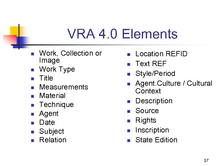 VRA 4. 0 Elements n n n n n Work, Collection or Image Work