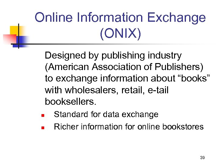 Online Information Exchange (ONIX) Designed by publishing industry (American Association of Publishers) to exchange