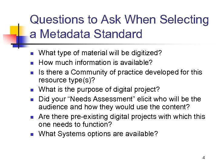 Questions to Ask When Selecting a Metadata Standard n n n n What type