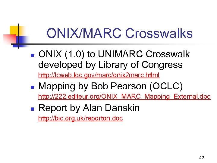 ONIX/MARC Crosswalks n ONIX (1. 0) to UNIMARC Crosswalk developed by Library of Congress