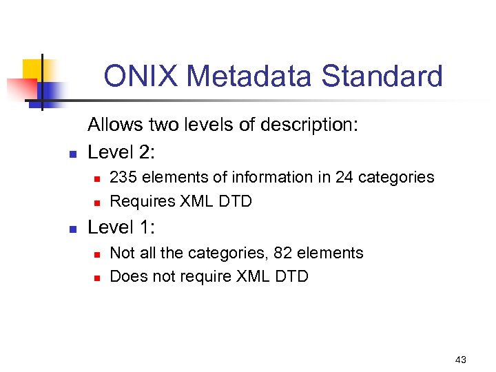 ONIX Metadata Standard n Allows two levels of description: Level 2: n n n