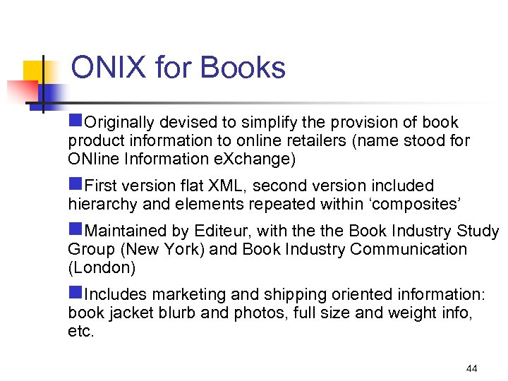 ONIX for Books n. Originally devised to simplify the provision of book product information