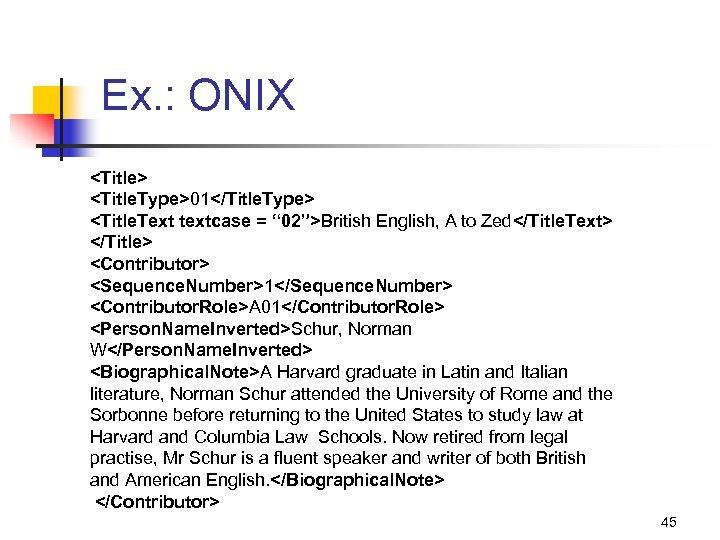 """Ex. : ONIX <Title> <Title. Type>01</Title. Type> <Title. Text textcase = """" 02"""">British English,"""
