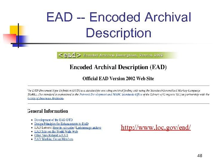 EAD -- Encoded Archival Description http: //www. loc. gov/ead/ 48