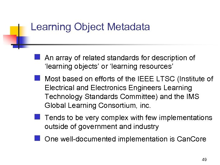 Learning Object Metadata n An array of related standards for description of 'learning objects'