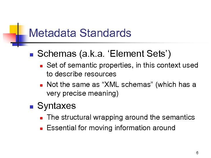 Metadata Standards n Schemas (a. k. a. 'Element Sets') n n n Set of