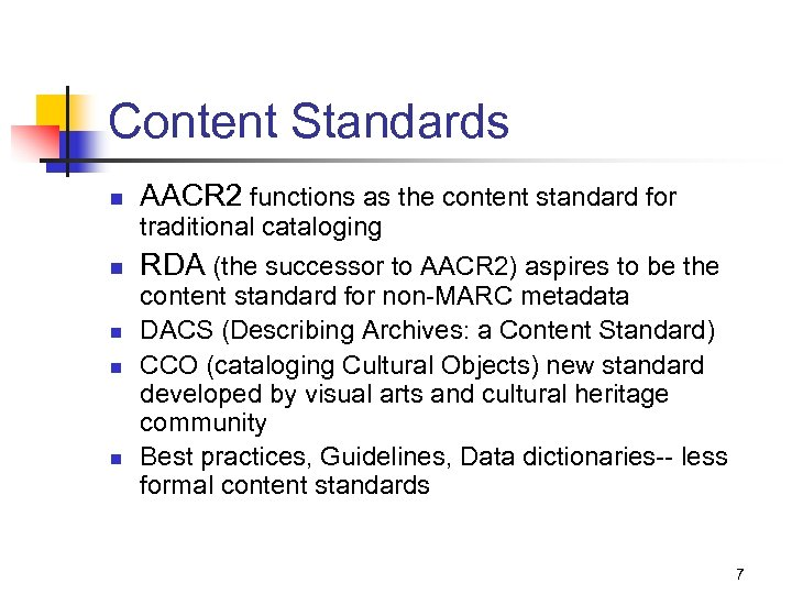 Content Standards n AACR 2 functions as the content standard for traditional cataloging n