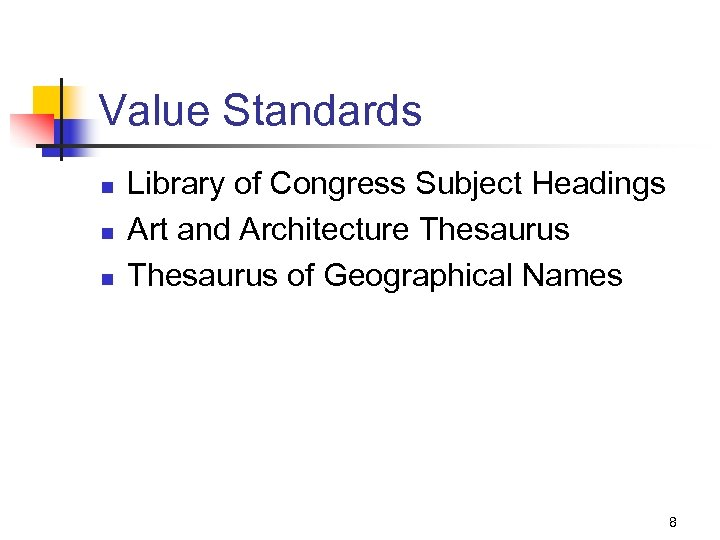 Value Standards n n n Library of Congress Subject Headings Art and Architecture Thesaurus