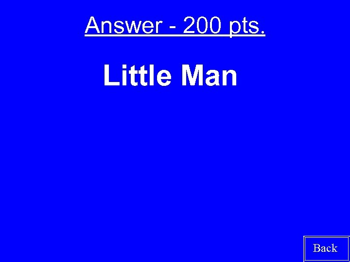 Answer - 200 pts. Little Man Back