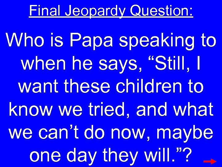 "Final Jeopardy Question: Who is Papa speaking to when he says, ""Still, I want"