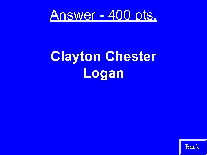 Answer - 400 pts. Clayton Chester Logan Back