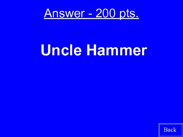 Answer - 200 pts. Uncle Hammer Back