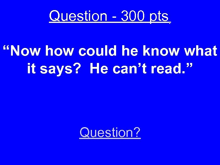 "Question - 300 pts. ""Now how could he know what it says? He can't"