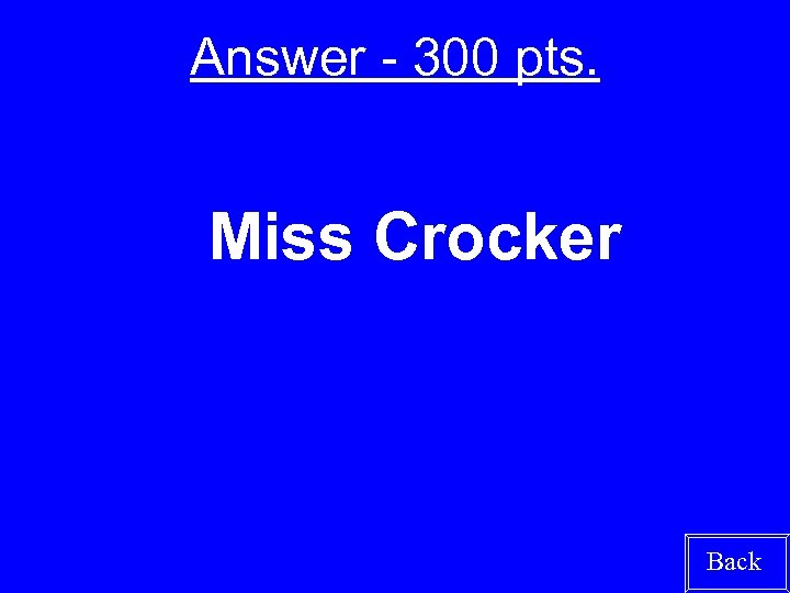 Answer - 300 pts. Miss Crocker Back