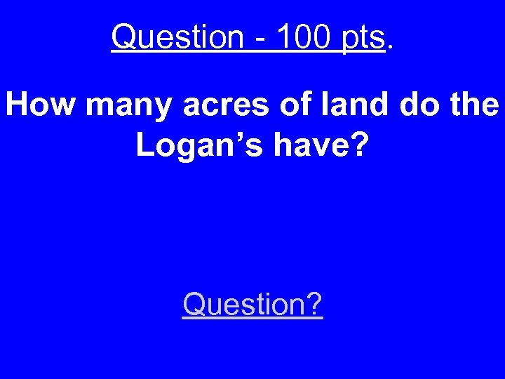 Question - 100 pts. How many acres of land do the Logan's have? Question?