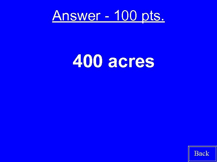 Answer - 100 pts. 400 acres Back