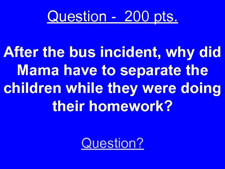 Question - 200 pts. After the bus incident, why did Mama have to separate