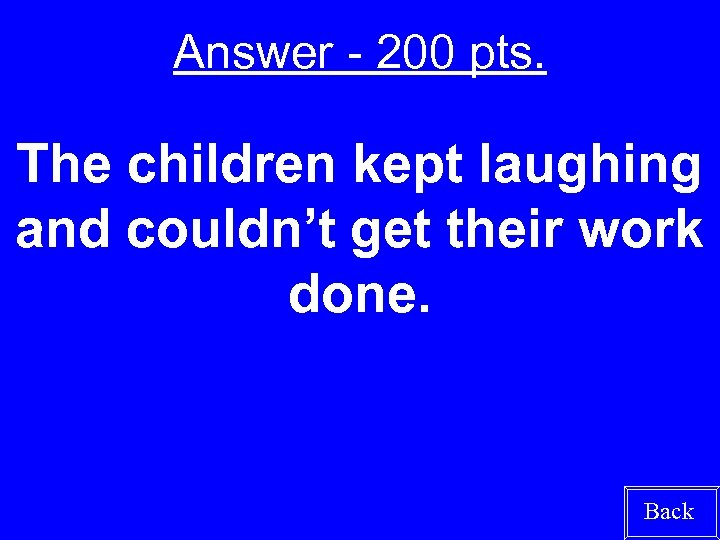 Answer - 200 pts. The children kept laughing and couldn't get their work done.