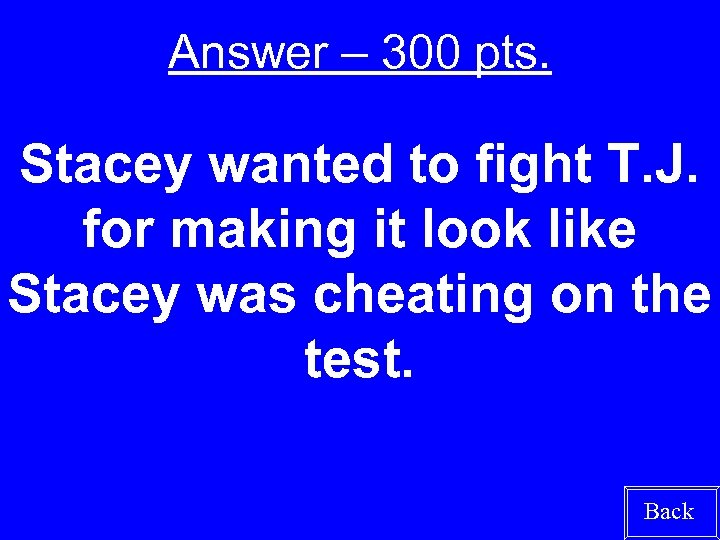 Answer – 300 pts. Stacey wanted to fight T. J. for making it look