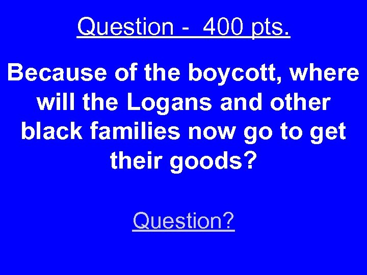 Question - 400 pts. Because of the boycott, where will the Logans and other