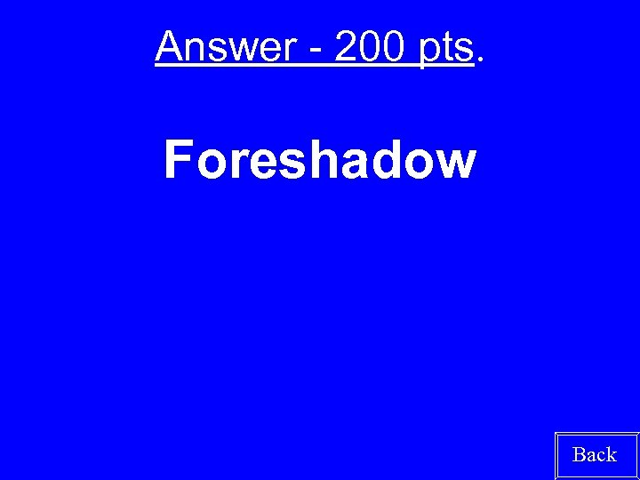 Answer - 200 pts. Foreshadow Back