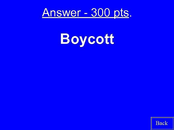 Answer - 300 pts. Boycott Back