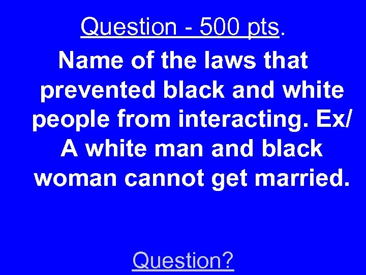 Question - 500 pts. Name of the laws that prevented black and white people