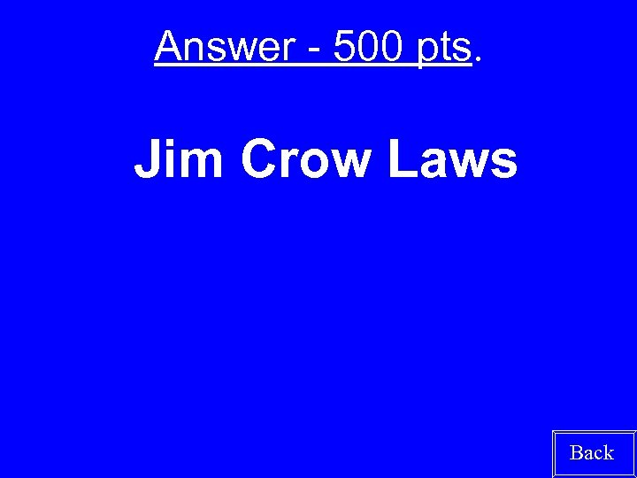 Answer - 500 pts. Jim Crow Laws Back
