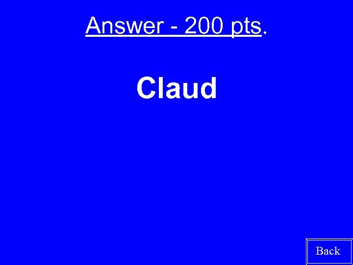 Answer - 200 pts. Claud Back